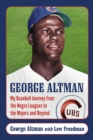 George Altman : My Baseball Journey from the Negro Leagues to the Majors and Beyond - eBook