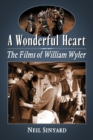 A Wonderful Heart : The Films of William Wyler - eBook