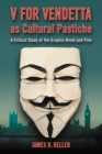 V for Vendetta as Cultural Pastiche : A Critical Study of the Graphic Novel and Film - eBook