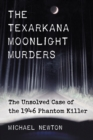 The Texarkana Moonlight Murders : The Unsolved Case of the 1946 Phantom Killer - eBook