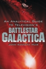 An Analytical Guide to Television's Battlestar Galactica - eBook