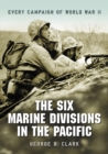The Six Marine Divisions in the Pacific : Every Campaign of World War II - eBook