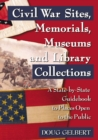 Civil War Sites, Memorials, Museums and Library Collections : A State-by-State Guidebook to Places Open to the Public - eBook