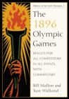 The 1896 Olympic Games : Results for All Competitors in All Events, with Commentary - eBook