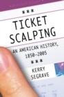 Ticket Scalping : An American History, 1850-2005 - eBook