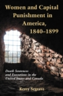 Women and Capital Punishment in America, 1840-1899 : Death Sentences and Executions in the United States and Canada - eBook