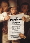 The Partisan Press : A History of Media Bias in the United States - eBook