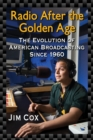 Radio After the Golden Age : The Evolution of American Broadcasting Since 1960 - eBook