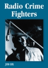 Radio Crime Fighters : More Than 300 Programs from the Golden Age - eBook