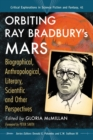 Orbiting Ray Bradbury's Mars : Biographical, Anthropological, Literary, Scientific and Other Perspectives - eBook