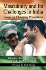 Masculinity and Its Challenges in India : Essays on Changing Perceptions - eBook