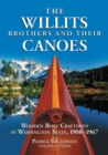 The Willits Brothers and Their Canoes : Wooden Boat Craftsmen in Washington State, 1908-1967 - eBook