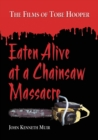 Eaten Alive at a Chainsaw Massacre : The Films of Tobe Hooper - eBook