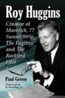 Roy Huggins : Creator of Maverick, 77 Sunset Strip, The Fugitive and The Rockford Files - eBook