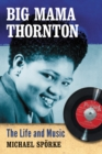 Big Mama Thornton : The Life and Music - eBook