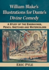 William Blake's Illustrations for Dante's Divine Comedy : A Study of the Engravings, Pencil Sketches and Watercolors - eBook