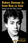 Robert Downey Jr. from Brat to Icon : Essays on the Film Career - eBook
