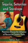 Tequila, Senoritas and Teardrops : Musicians Discuss the Influence of Mexico on Country Music - eBook