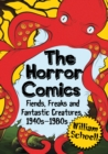 The Horror Comics : Fiends, Freaks and Fantastic Creatures, 1940s-1980s - eBook