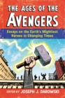 The Ages of the Avengers : Essays on the Earth's Mightiest Heroes in Changing Times - eBook