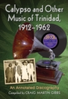 Calypso and Other Music of Trinidad, 1912-1962 : An Annotated Discography - eBook
