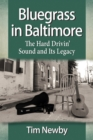 Bluegrass in Baltimore : The Hard Drivin' Sound and Its Legacy - eBook