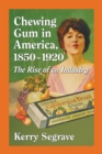 Chewing Gum in America, 1850-1920 : The Rise of an Industry - eBook