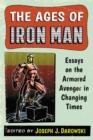 The Ages of Iron Man : Essays on the Armored Avenger in Changing Times - eBook