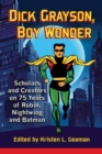 Dick Grayson, Boy Wonder : Scholars and Creators on 75 Years of Robin, Nightwing and Batman - eBook
