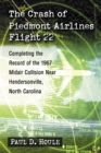 The Crash of Piedmont Airlines Flight 22 : Completing the Record of the 1967 Midair Collision Near Hendersonville, North Carolina - eBook