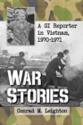 War Stories : A GI Reporter in Vietnam, 1970-1971 - eBook