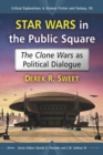 Star Wars in the Public Square : The Clone Wars as Political Dialogue - eBook