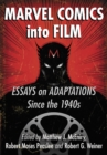 Marvel Comics into Film : Essays on Adaptations Since the 1940s - eBook