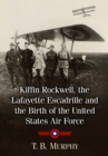 Kiffin Rockwell, the Lafayette Escadrille and the Birth of the United States Air Force - eBook