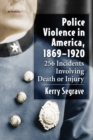 Police Violence in America, 1869-1920 : 256 Incidents Involving Death or Injury - eBook