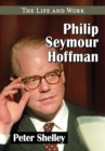 Philip Seymour Hoffman : The Life and Work - eBook