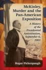 McKinley, Murder and the Pan-American Exposition : A History of the Presidential Assassination, September 6, 1901 - eBook