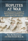 Hoplites at War : A Comprehensive Analysis of Heavy Infantry Combat in the Greek World, 750-100 bce - eBook