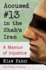 Accused #13 in the Shah's Iran : A Memoir of Injustice - eBook