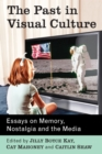 The Past in Visual Culture : Essays on Memory, Nostalgia and the Media - eBook