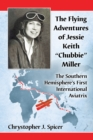 "The Flying Adventures of Jessie Keith ""Chubbie"" Miller : The Southern Hemisphere's First International Aviatrix - eBook"