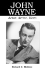 John Wayne : Actor, Artist, Hero - eBook