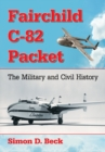 Fairchild C-82 Packet : The Military and Civil History - eBook