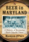 Beer in Maryland : A History of Breweries Since Colonial Times - eBook