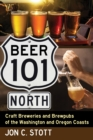 Beer 101 North : Craft Breweries and Brewpubs of the Washington and Oregon Coasts - eBook
