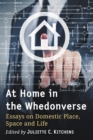 At Home in the Whedonverse : Essays on Domestic Place, Space and Life - eBook