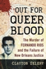Out for Queer Blood : The Murder of Fernando Rios and the Failure of New Orleans Justice - eBook