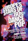 Europe's Stars of '80s Dance Pop : 32 International Music Legends Discuss Their Careers - eBook