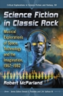 Science Fiction in Classic Rock : Musical Explorations of Space, Technology and the Imagination, 1967-1982 - eBook