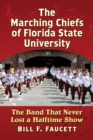 The Marching Chiefs of Florida State University : The Band That Never Lost a Halftime Show - eBook